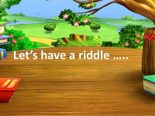Let's have a riddle …..