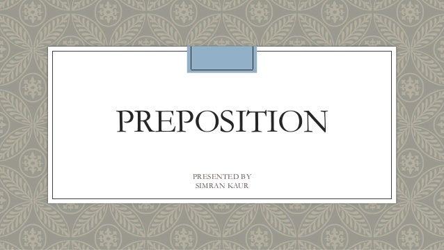 PREPOSITION PRESENTED BY SIMRAN KAUR