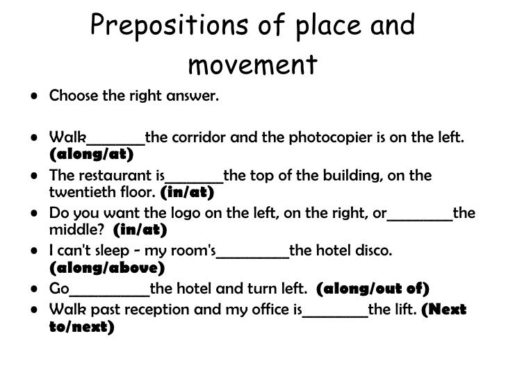 Prepositions of place and movement <ul><li>Choose the right answer. </li></ul><ul><li>Walk________the corridor and the pho...