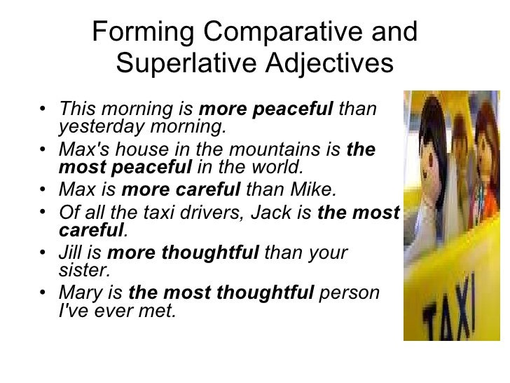 Forming Comparative and Superlative Adjectives <ul><li>This morning is  more peaceful  than yesterday morning.  </li></ul>...