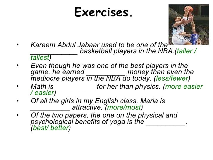 Exercises.  <ul><li>Kareem Abdul Jabaar used to be one of the ____________ basketball players in the NBA.( taller / talles...