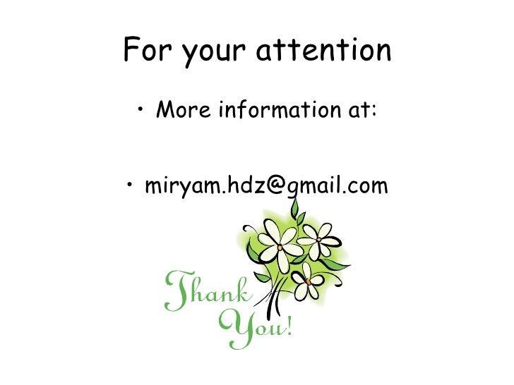 For your attention <ul><li>More information at: </li></ul><ul><li>[email_address] </li></ul>
