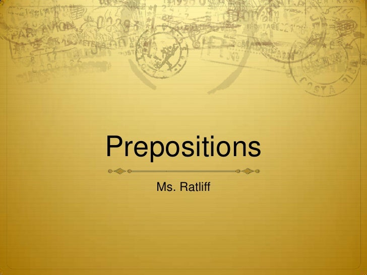 Prepositions<br />Ms. Ratliff<br />