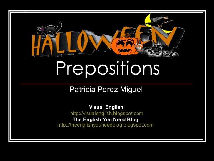 Prepositions Patricia Perez Miguel Visual English http://visualenglish.blogspot.com The English You Need Blog   http://the...