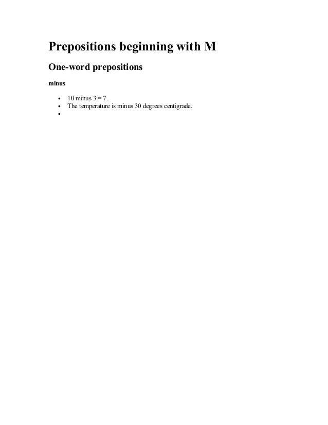 Prepositions beginning with MOne-word prepositionsminus• 10 minus 3 = 7.• The temperature is minus 30 degrees centigrade.•