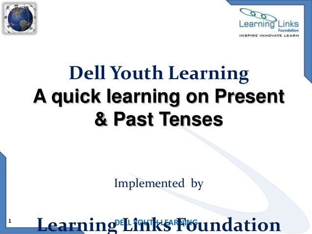Dell Youth Learning A quick learning on Present & Past Tenses  Implemented by 1  LearningDELL YOUTH LEARNING Links Foundat...