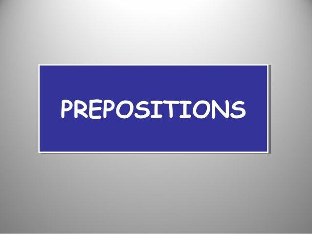 PREPOSITIONS PREPOSITIONS