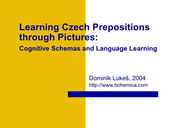 Learning Czech Prepositions through Pictures: Cognitive Schemas and Language Learning   Dominik Luke š , 2004  http://www....