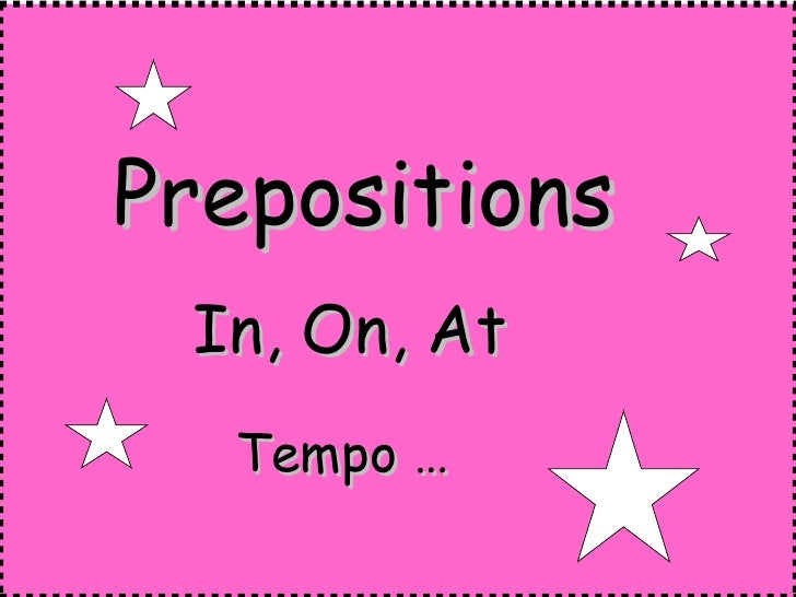 Prepositions  In, On, At   Tempo …