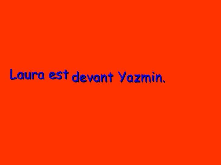 Laura est Yazmin. devant