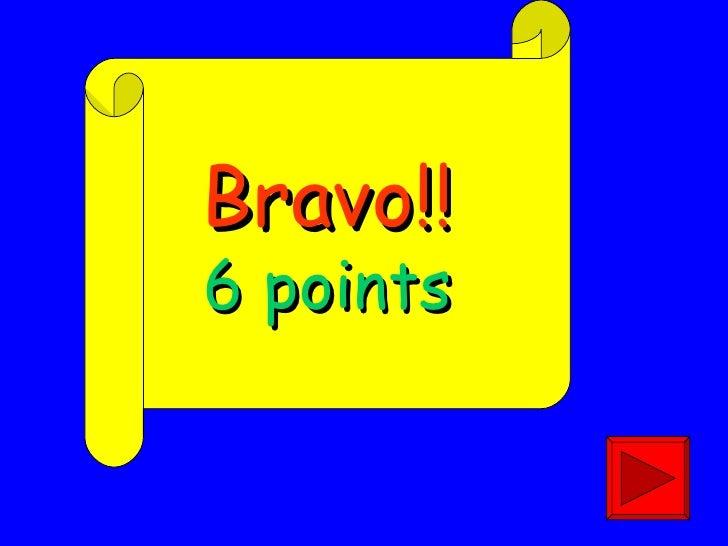 Bravo!! 6 points