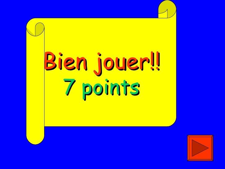 Bien jouer!! 7 points