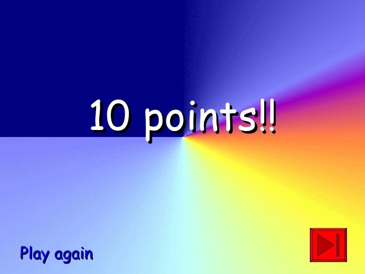 10   points!! Play again