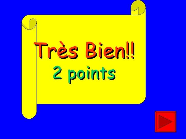 Très Bien!! 2 points