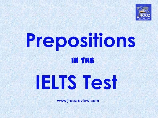 Prepositions in the IELTS Test www.jroozreview.com