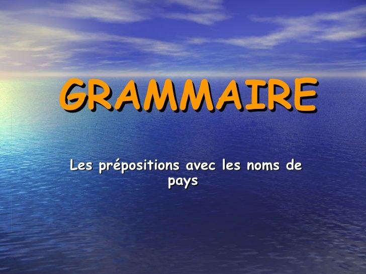 GRAMMAIRE Les prépositions avec les noms de pays