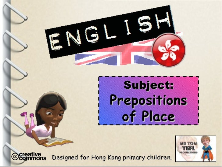 Designed for Hong Kong primary children. Subject: Prepositions of Place