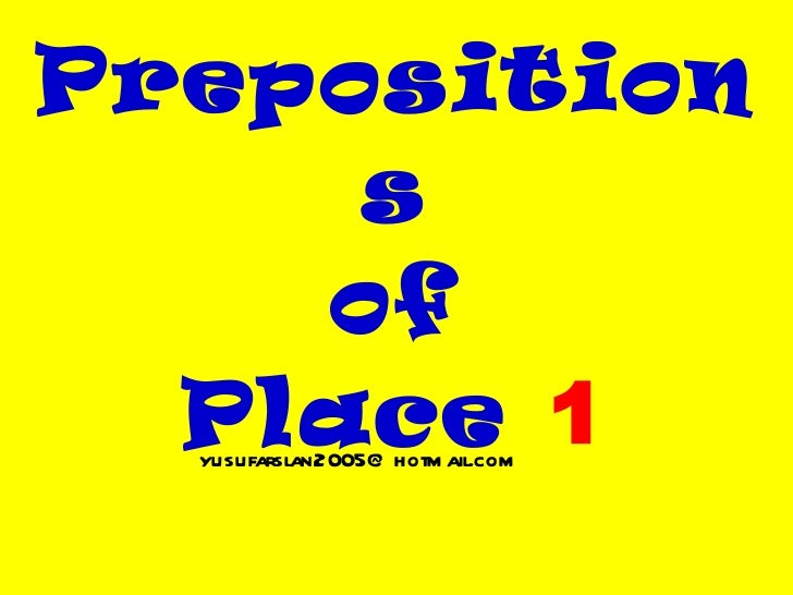 Prepositions of Place  1 [email_address]
