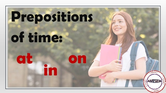 on in at Prepositions of time: