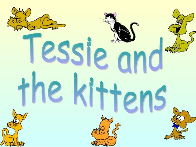 Tessie wants to know where they are and what they are doing. Can you help? Tessie has nine kittens. Sometimes they are ver...