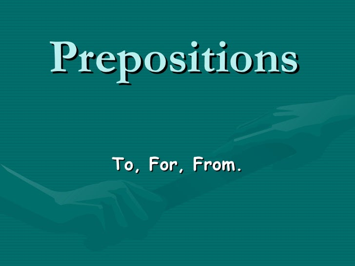 Prepositions   To, For, From.