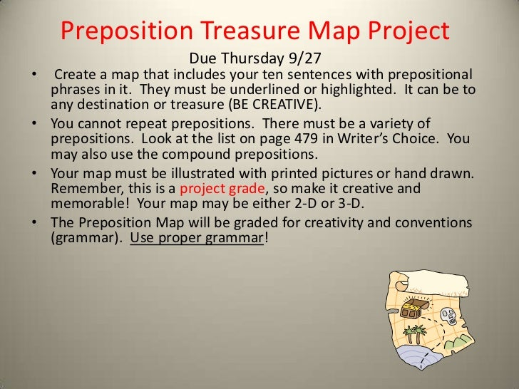 Preposition Treasure Map Project                        Due Thursday 9/27•  Create a map that includes your ten sentences ...