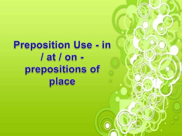 Use in with spaces:in a room / in a buildingin a garden / in a park            Use in with bodies of water:               ...