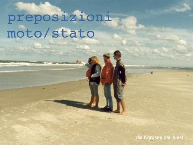 preposizioni moto/stato  die Nordsee bei Juest