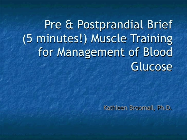 Pre & Postprandial Brief (5 minutes!) Muscle Training    for Management of Blood                     Glucose              ...