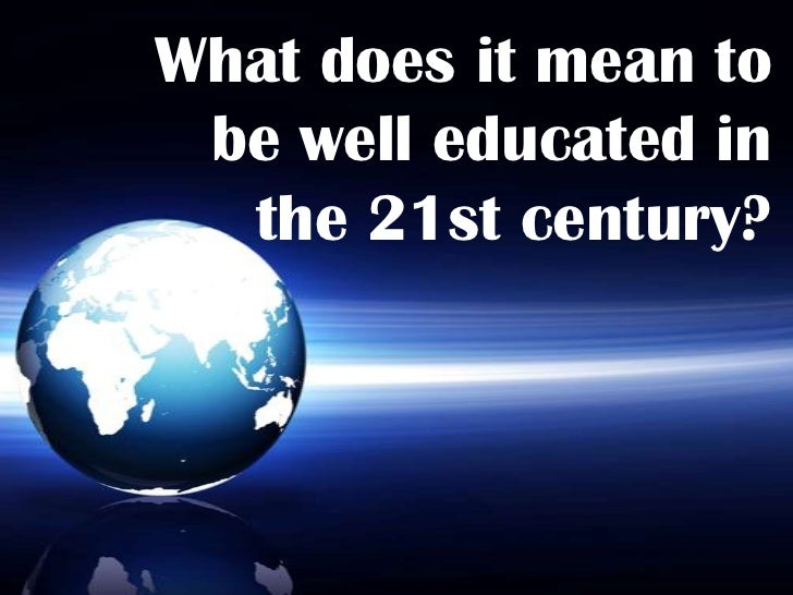 What does it mean to be well educated in the 21st century?<br />