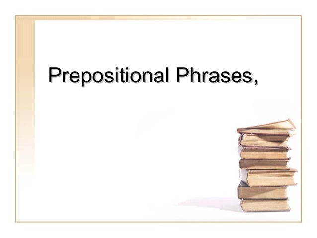 Prepositional Phrases,