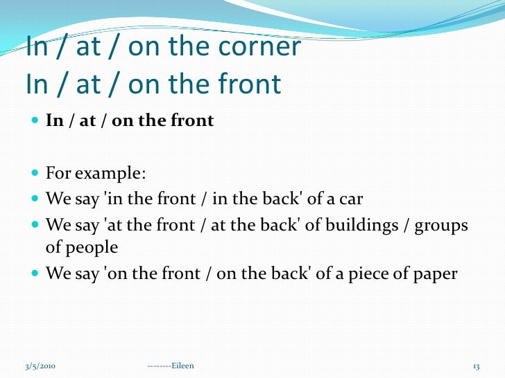 In / at / on the cornerIn / at / on the front<br />In / at / on the front<br />For example:<br />We say 'in the front / in...