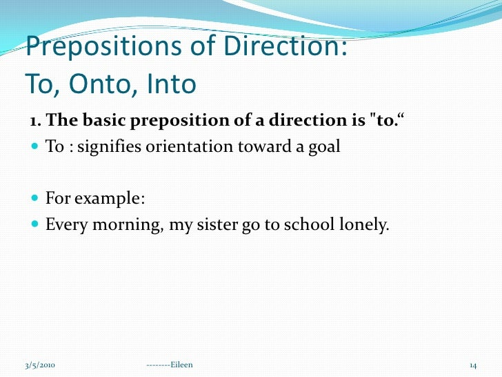 """Prepositions of Direction: To, Onto, Into<br />1. The basic preposition of a direction is """"to.""""<br />To : signifies orient..."""