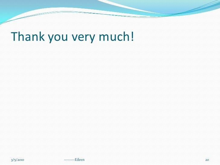 Thank you very much!<br />3/5/2010<br />--------Eileen<br />20<br />