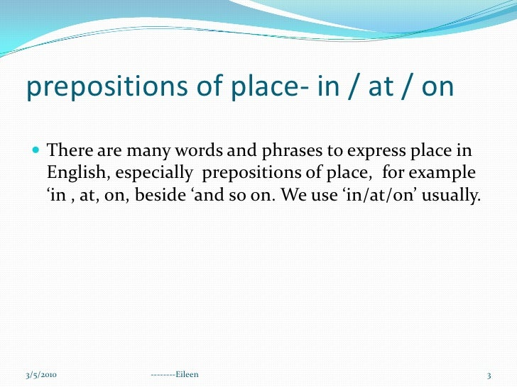 prepositions of place- in / at / on <br />There are many words and phrases to express place in English, especially preposi...