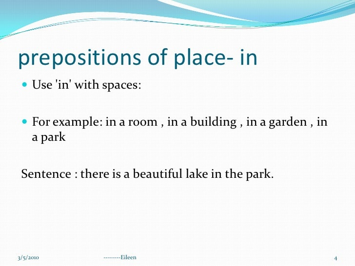 prepositions of place- in<br />Use 'in' with spaces:<br />For example: in a room , in a building , in a garden , in a park...