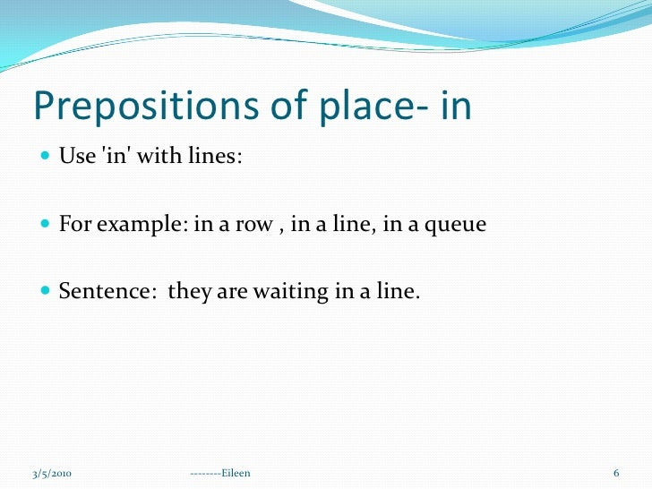 Prepositions of place- in<br />Use 'in' with lines:<br />For example: in a row , in a line, in a queue<br />Sentence:  the...