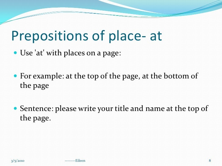 Prepositions of place- at<br />Use 'at' with places on a page:<br />For example: at the top of the page, at the bottom of ...