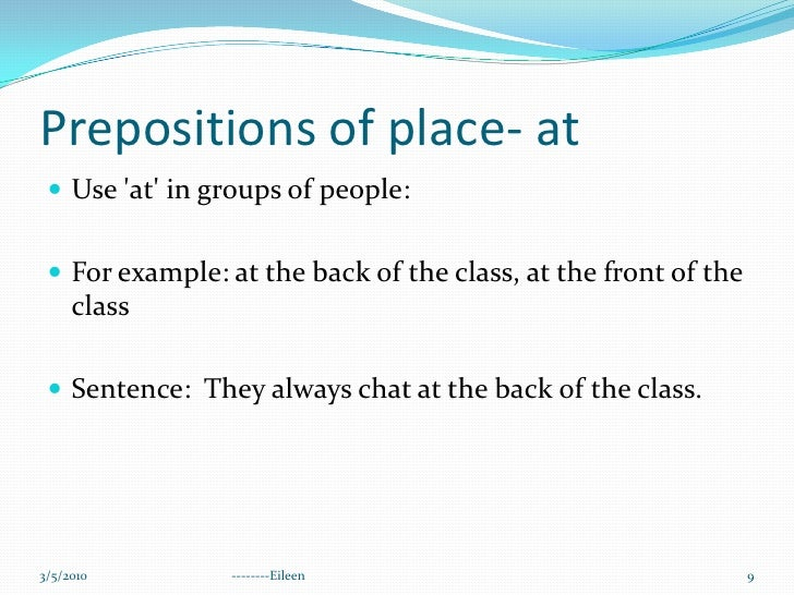 Prepositions of place- at<br />Use 'at' in groups of people:<br />For example: at the back of the class, at the front of t...