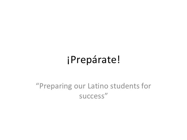 """¡Prepárate! """" Preparing our Latino students for success"""""""
