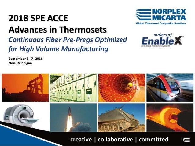 2018 SPE ACCE Advances in Thermosets Continuous Fiber Pre-Pregs Optimized for High Volume Manufacturing September 5 - 7, 2...
