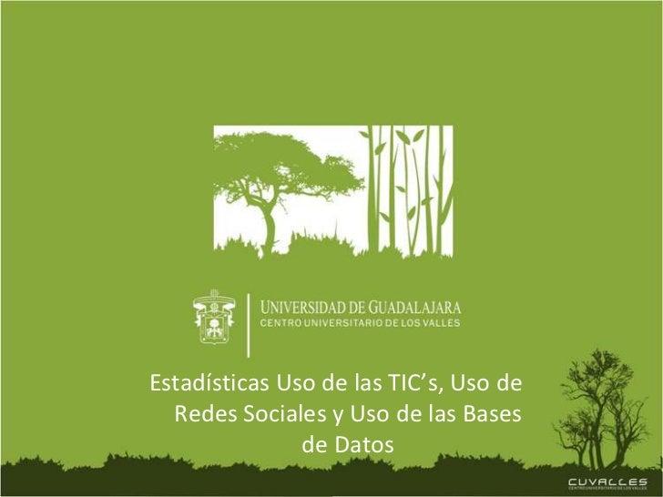 Estadísticas Uso de las TIC's, Uso de Redes Sociales y Uso de las Bases de Datos<br />