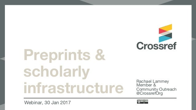Preprints & scholarly infrastructure Webinar, 30 Jan 2017 Rachael Lammey Member & Community Outreach @CrossrefOrg
