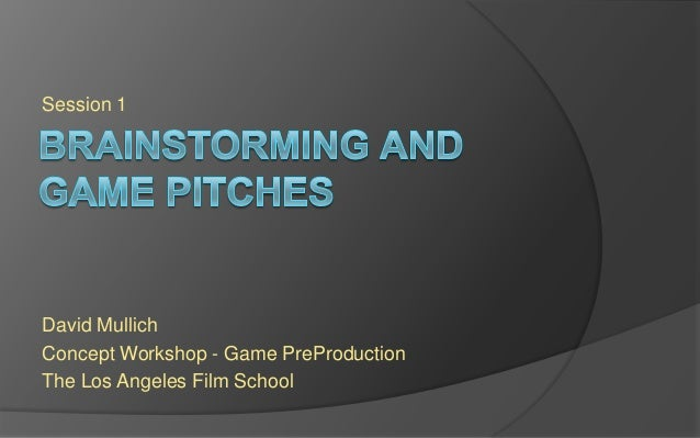 Session 1 David Mullich Concept Workshop - Game PreProduction The Los Angeles Film School