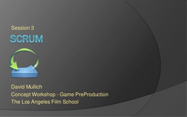 Session 3 David Mullich Concept Workshop - Game PreProduction The Los Angeles Film School