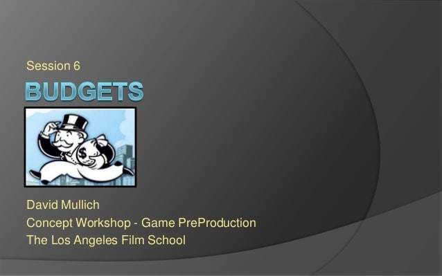 Session 6 David Mullich Concept Workshop - Game PreProduction The Los Angeles Film School
