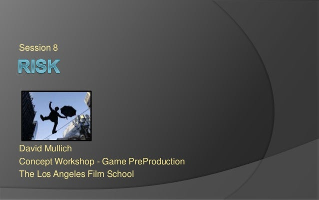 Session 8 David Mullich Concept Workshop - Game PreProduction The Los Angeles Film School