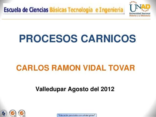 """""""Educación para todos con calidad global"""" PROCESOS CARNICOS Valledupar Agosto del 2012 CARLOS RAMON VIDAL TOVAR"""
