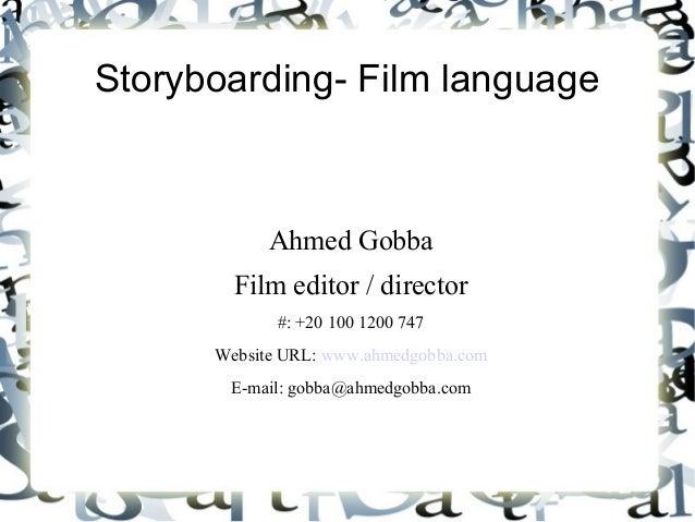 Storyboarding- Film language            Ahmed Gobba        Film editor / director             #: +20 100 1200 747      Web...