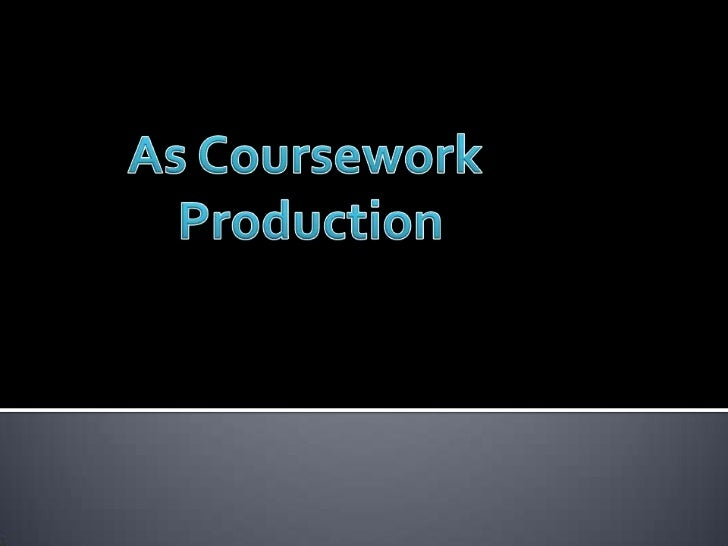 As Coursework <br />Production<br />